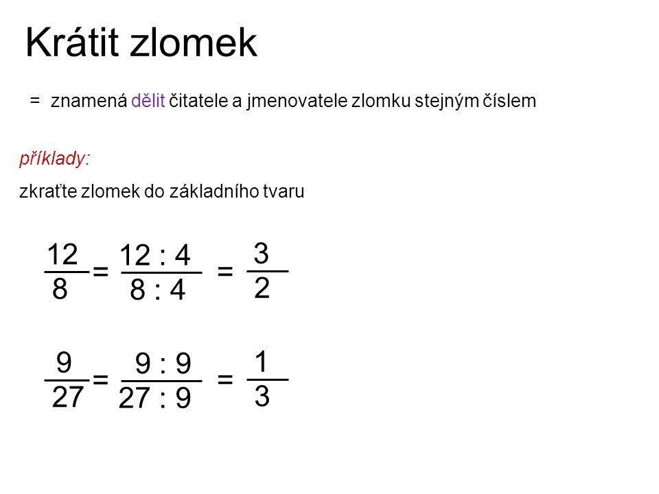 Krátit zlomek = znamená dělit čitatele a jmenovatele zlomku stejným číslem 12 8 3 2 12 : 4 8 : 4 příklady: zkraťte zlomek do základního tvaru = = 9 27
