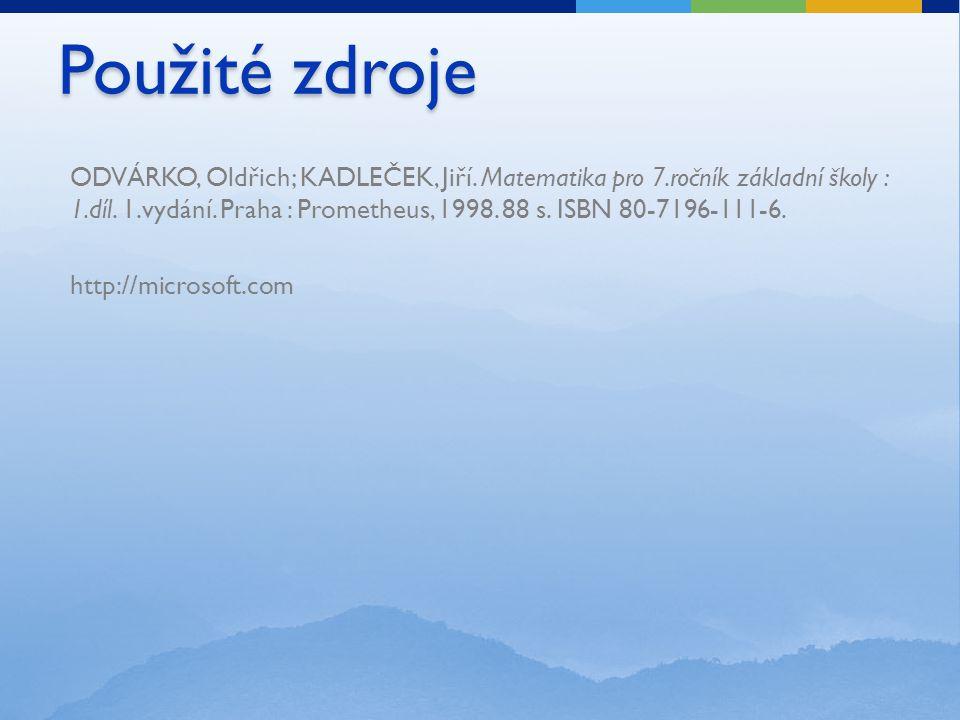Použité zdroje ODVÁRKO, Oldřich; KADLEČEK, Jiří. Matematika pro 7.ročník základní školy : 1.díl.