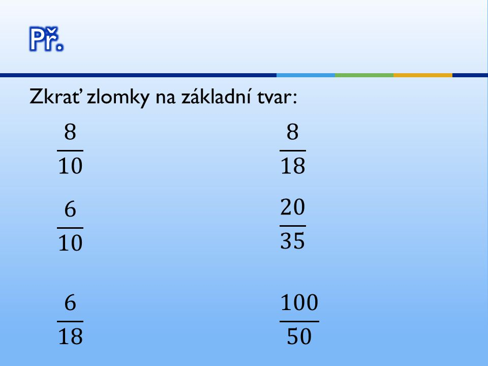 Použité zdroje ODVÁRKO, Oldřich; KADLEČEK, Jiří.Matematika pro 7.ročník základní školy : 1.díl.