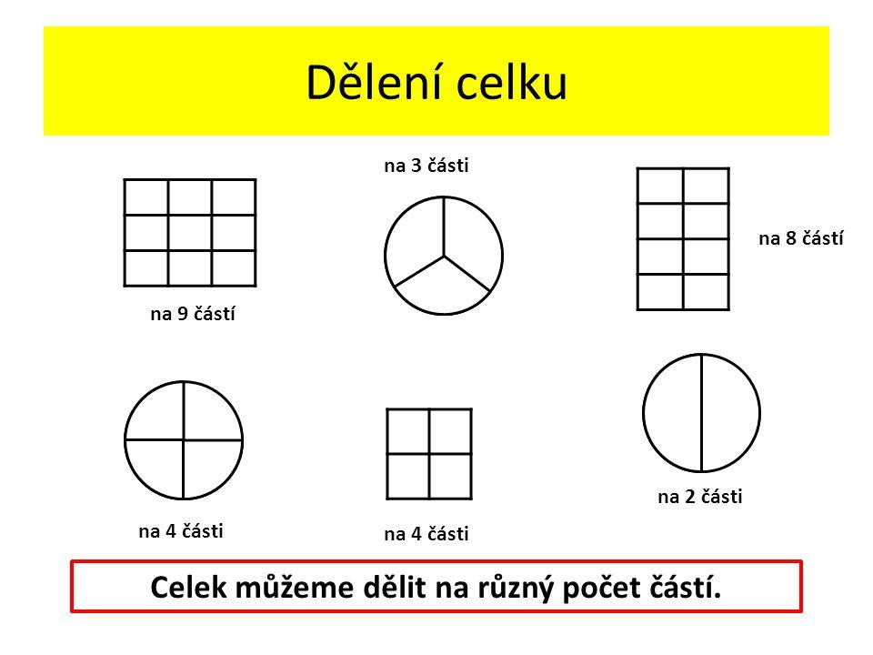 Dělení celku Celek můžeme dělit na různý počet částí.
