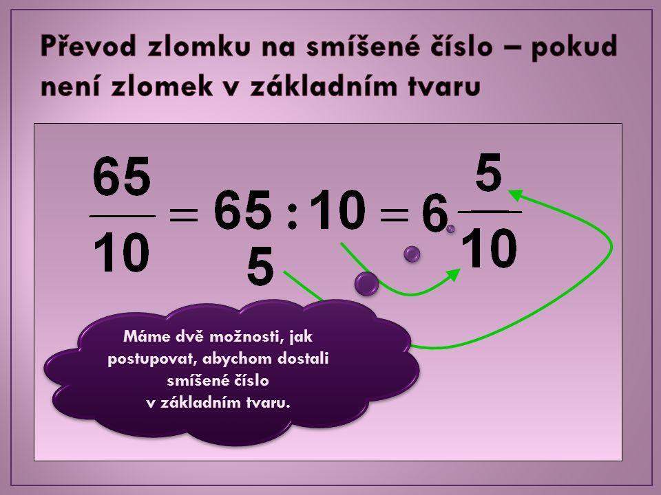 Máme dvě možnosti, jak postupovat, abychom dostali smíšené číslo v základním tvaru. Máme dvě možnosti, jak postupovat, abychom dostali smíšené číslo v