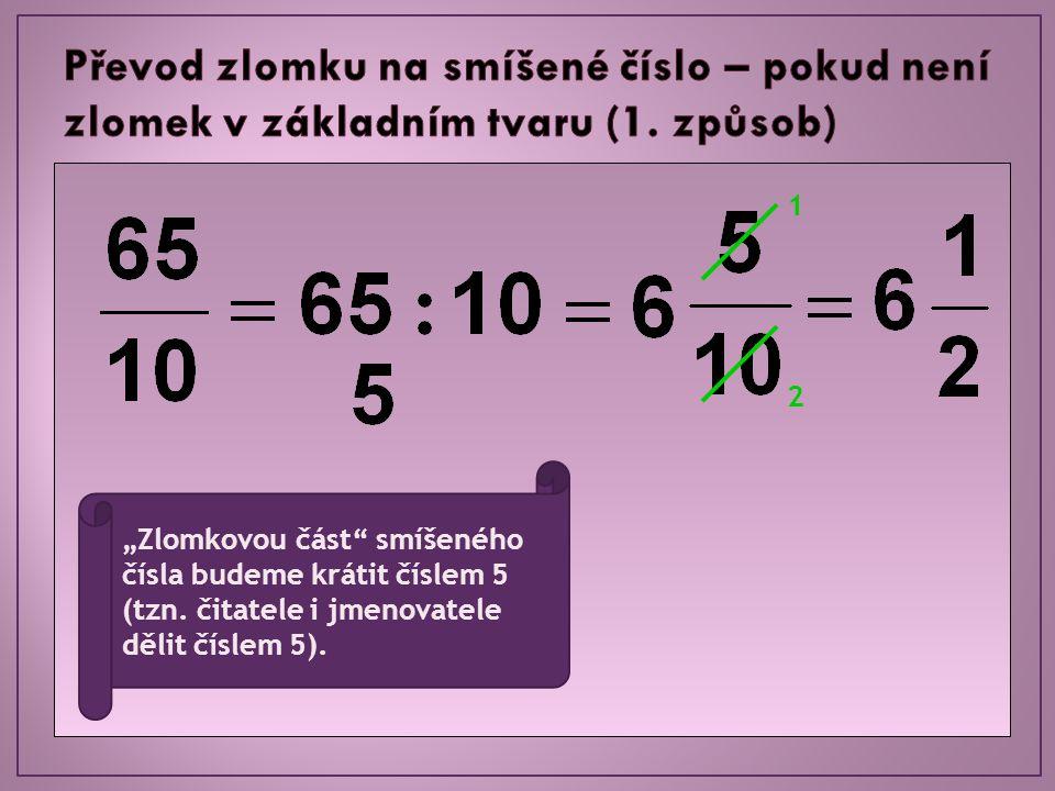 """""""Zlomkovou část"""" smíšeného čísla budeme krátit číslem 5 (tzn. čitatele i jmenovatele dělit číslem 5). 1 2"""