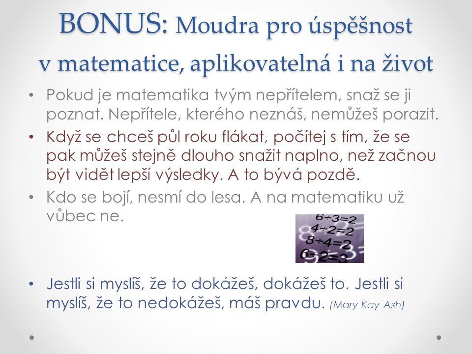 BONUS: Moudra pro úspěšnost v matematice, aplikovatelná i na život Pokud je matematika tvým nepřítelem, snaž se ji poznat.