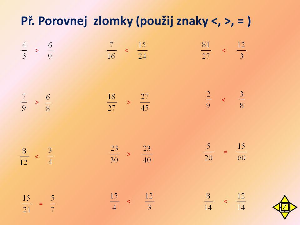 Př. Porovnej zlomky (použij znaky, = ) < > > < < < < = = > > < Z