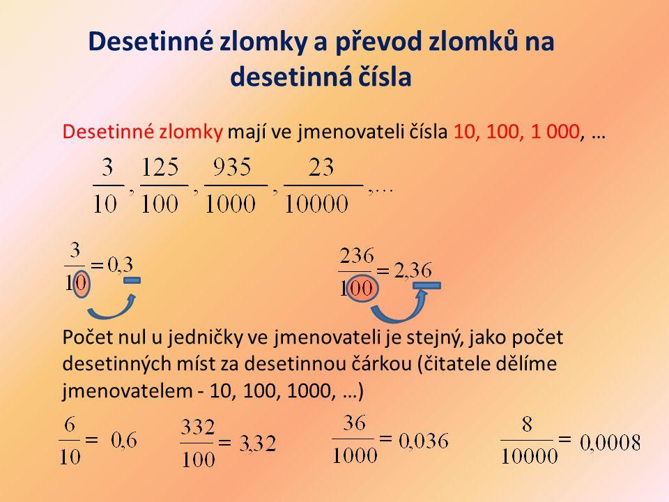 Desetinné zlomky a převod zlomků na desetinná čísla Desetinné zlomky mají ve jmenovateli čísla 10, 100, 1 000, … Počet nul u jedničky ve jmenovateli j