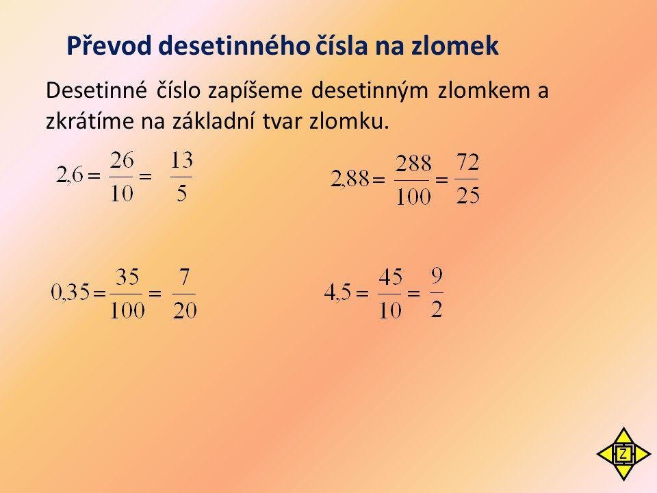 Převod desetinného čísla na zlomek Desetinné číslo zapíšeme desetinným zlomkem a zkrátíme na základní tvar zlomku. Z