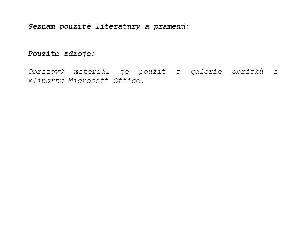 Seznam použité literatury a pramenů: Použité zdroje: Obrazový materiál je použit z galerie obrázků a klipartů Microsoft Office.
