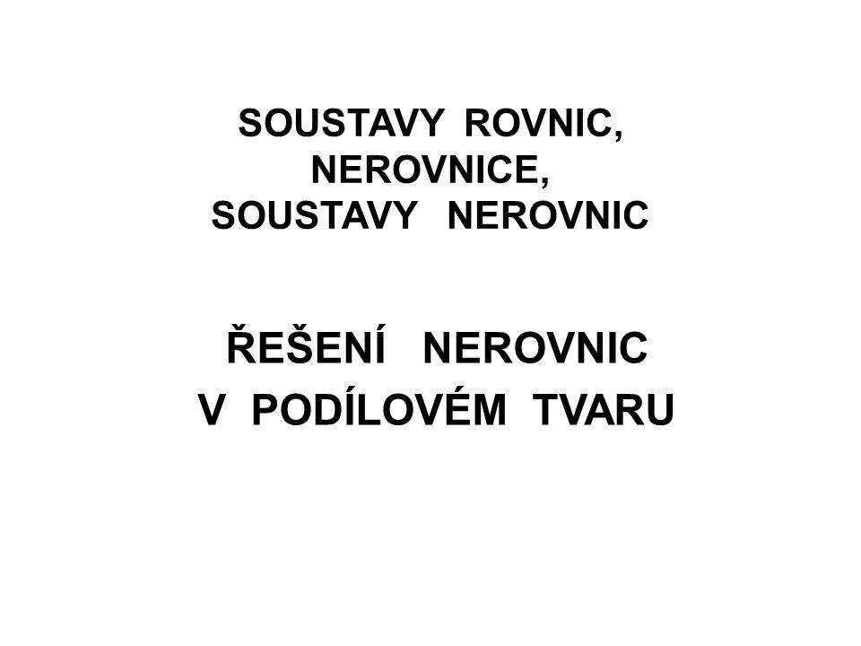 SOUSTAVY ROVNIC, NEROVNICE, SOUSTAVY NEROVNIC ŘEŠENÍ NEROVNIC V PODÍLOVÉM TVARU