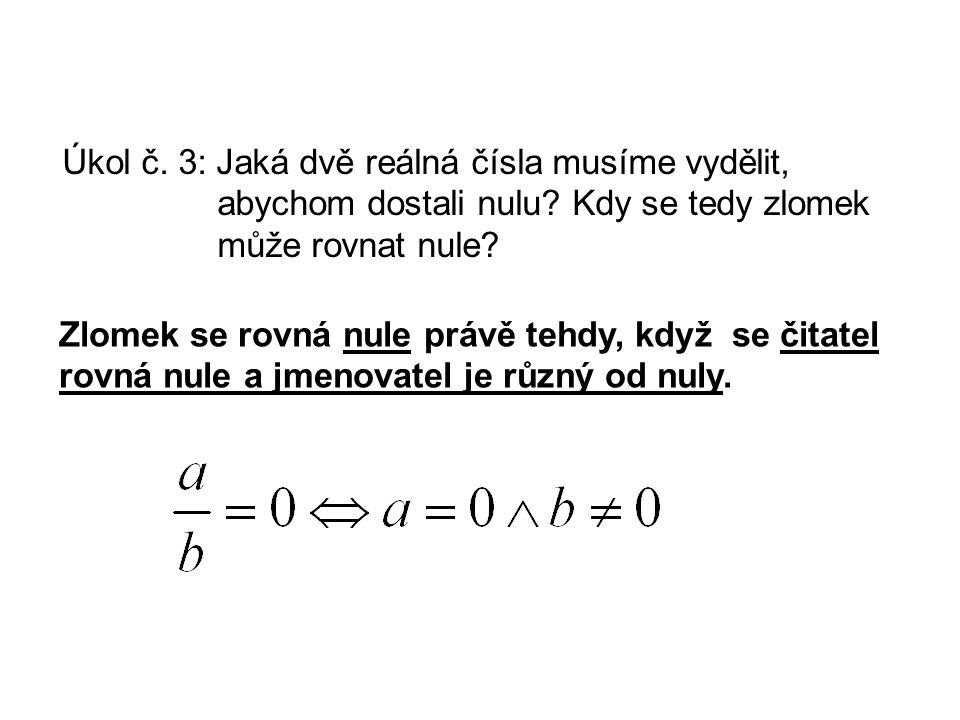 Zlomek se rovná nule právě tehdy, když se čitatel rovná nule a jmenovatel je různý od nuly. Úkol č. 3: Jaká dvě reálná čísla musíme vydělit, abychom d