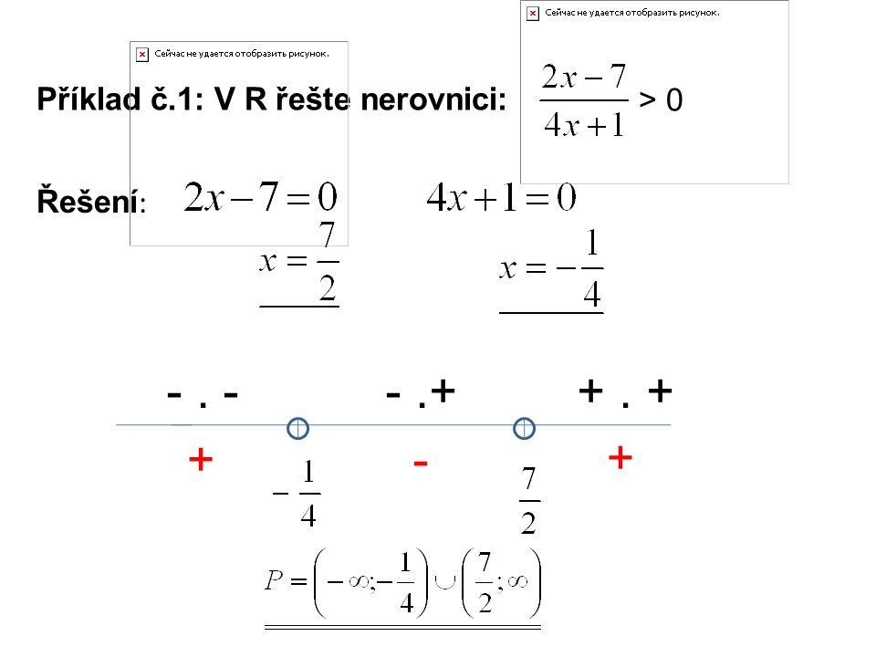 Příklad č.1: V R řešte nerovnici: Řešení : -. --.++. + +- + > 0