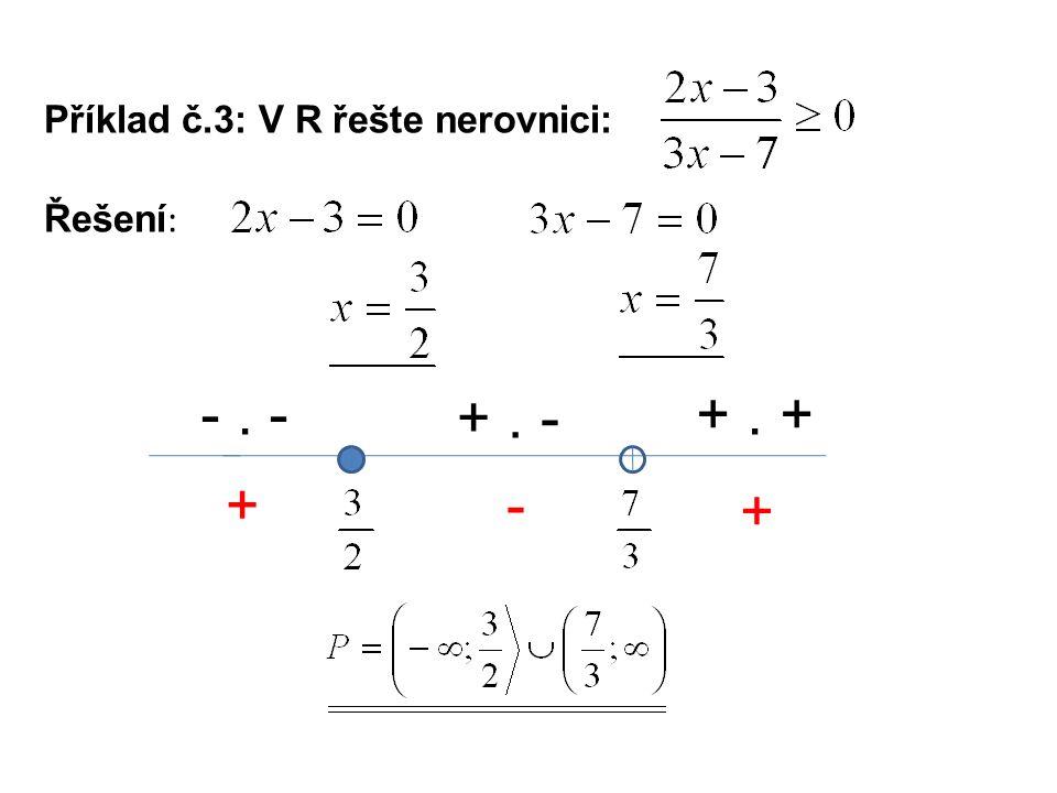 Příklad č.3: V R řešte nerovnici: Řešení : -. - +. - +. + +- +