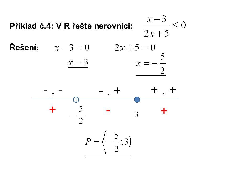 Příklad č.5: V R řešte nerovnici: Řešení : 2.x = 0 x = 0 x + 1 = 0 x = - 1 -.-.- -.+.- +.+.- -+ - x – 5 = 0 x = 5 +.+.+ +