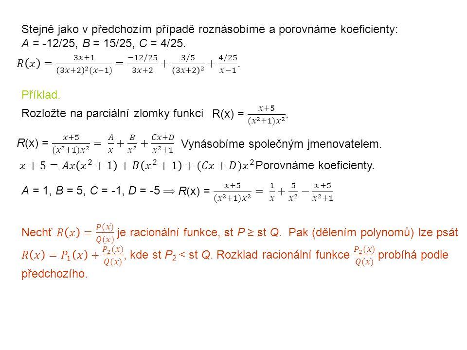 Stejně jako v předchozím případě roznásobíme a porovnáme koeficienty: A = -12/25, B = 15/25, C = 4/25.