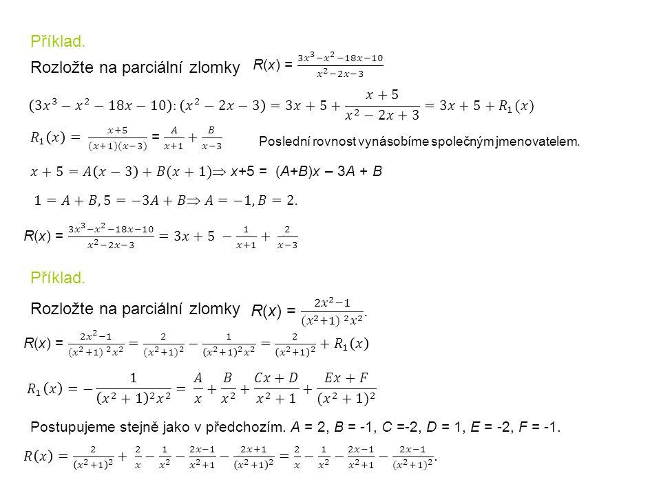 Příklad. Rozložte na parciální zlomky Poslední rovnost vynásobíme společným jmenovatelem.