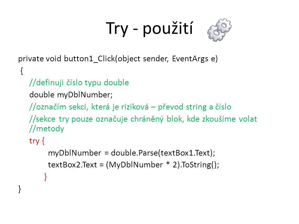 Try - použití private void button1_Click(object sender, EventArgs e) { //definuji číslo typu double double myDblNumber; //označím sekci, která je rizi