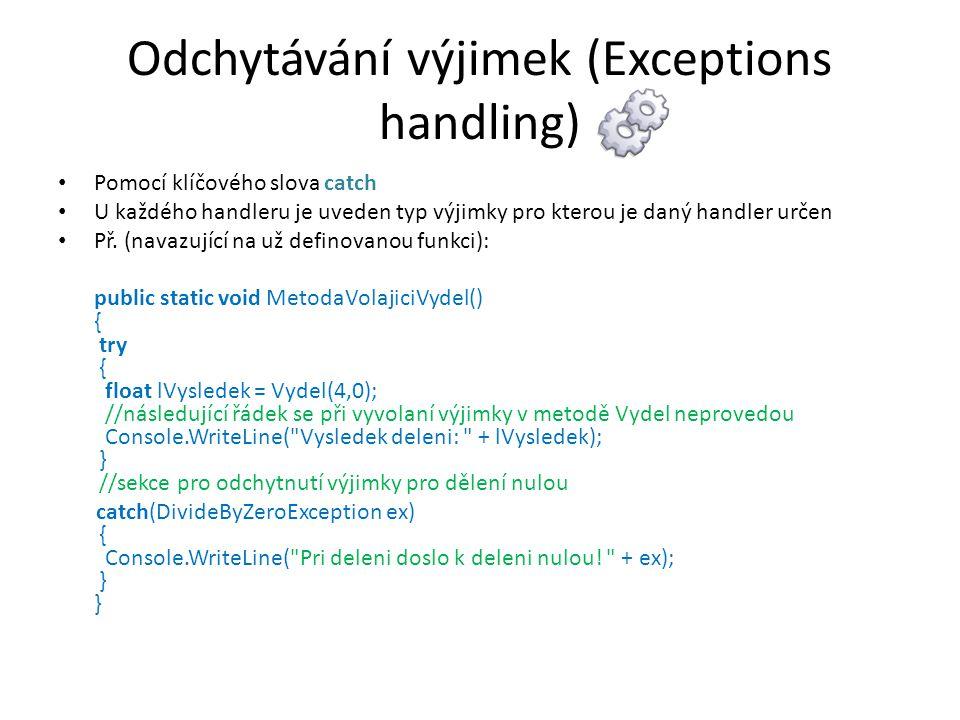 """V kódu může být samozřejmě několik sekcí catch pro odchytnutí jednotlivých výjimek Pokud v kódu uvedeme sekci : catch(System.Exception ex) označíme tak blok pro odchytnutí všech výjimek Po vyhození výjimky v sekci try dojde ke konci provádění kódu a program pokračuje ošetřením výjimky Někdy může být užitečné napsat kus kódu, který proběhne nezávisle na tom zda v sekci """"try došlo k chybě nebo ne (zpravidla jde o ukončení nějaké činnosti korektní cestou, např."""