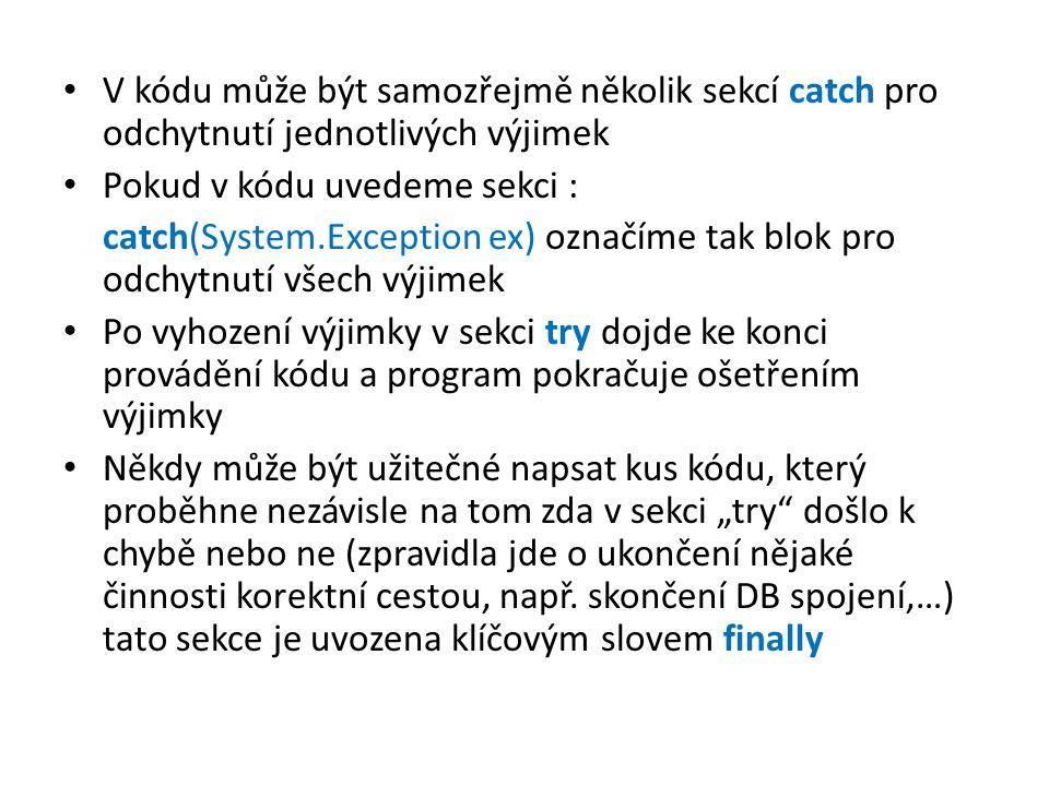 V kódu může být samozřejmě několik sekcí catch pro odchytnutí jednotlivých výjimek Pokud v kódu uvedeme sekci : catch(System.Exception ex) označíme ta