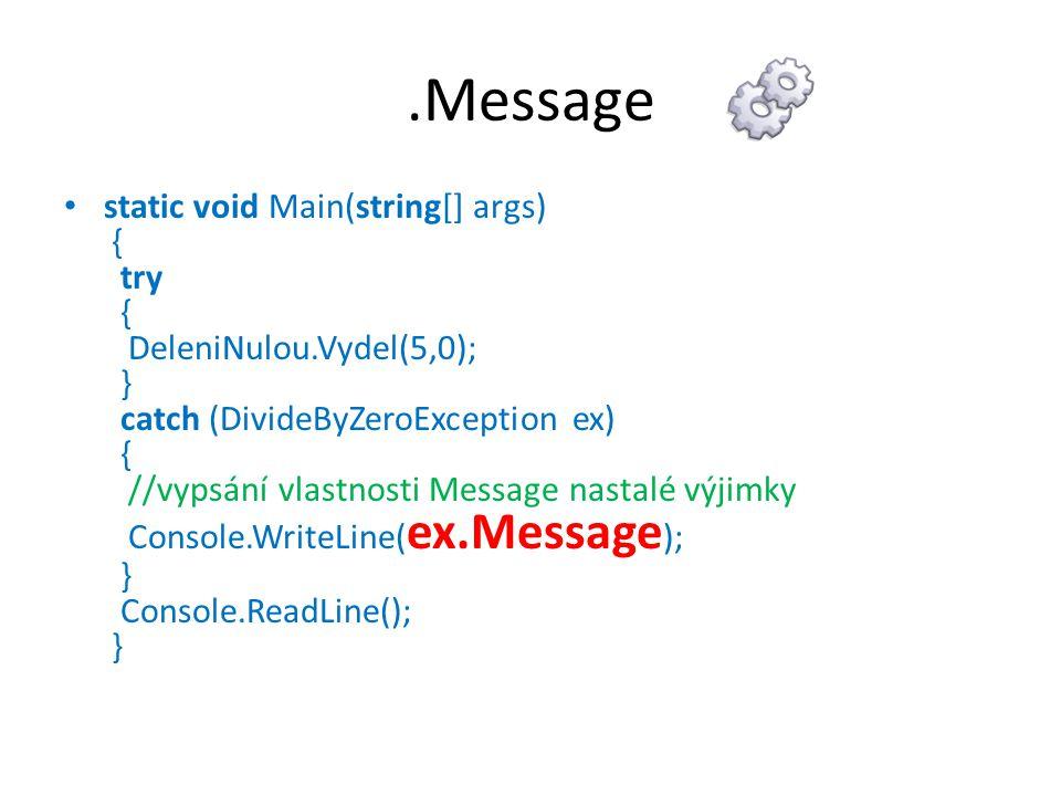 .Message static void Main(string[] args) { try { DeleniNulou.Vydel(5,0); } catch (DivideByZeroException ex) { //vypsání vlastnosti Message nastalé výj