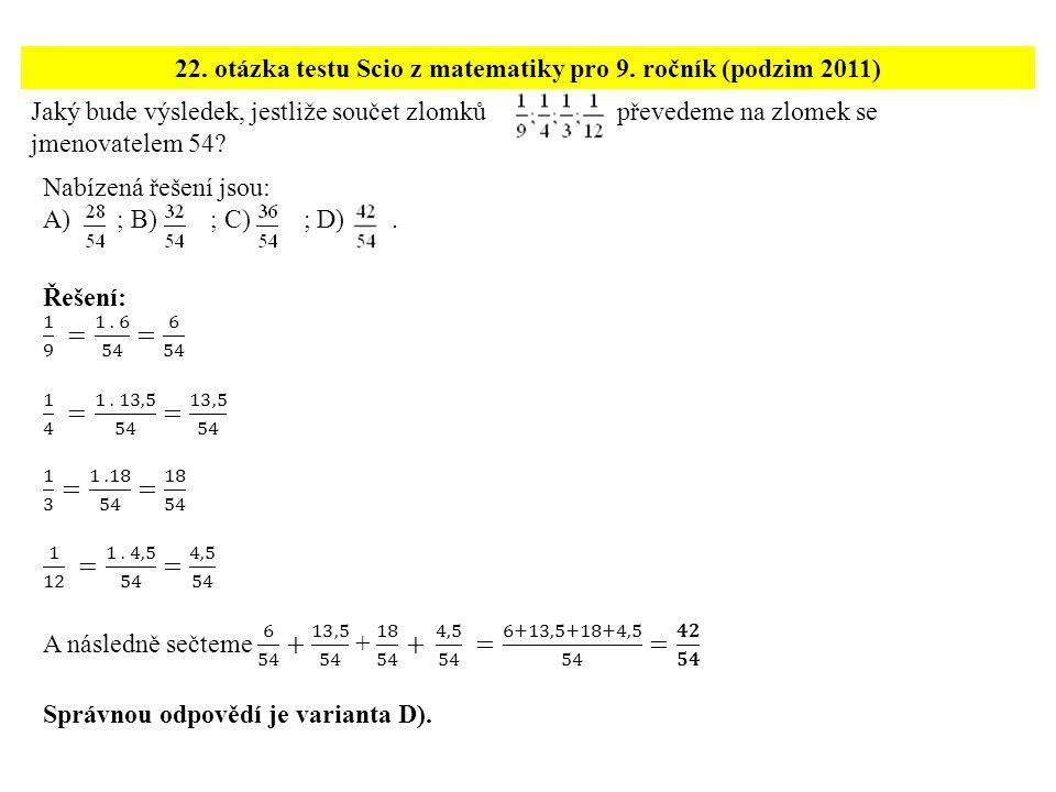 Jaký bude výsledek, jestliže součet zlomků převedeme na zlomek se jmenovatelem 54? 22. otázka testu Scio z matematiky pro 9. ročník (podzim 2011) Nabí