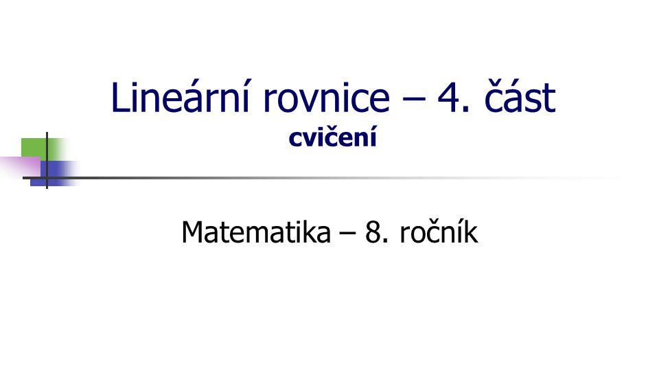 Lineární rovnice – 4. část cvičení Matematika – 8. ročník