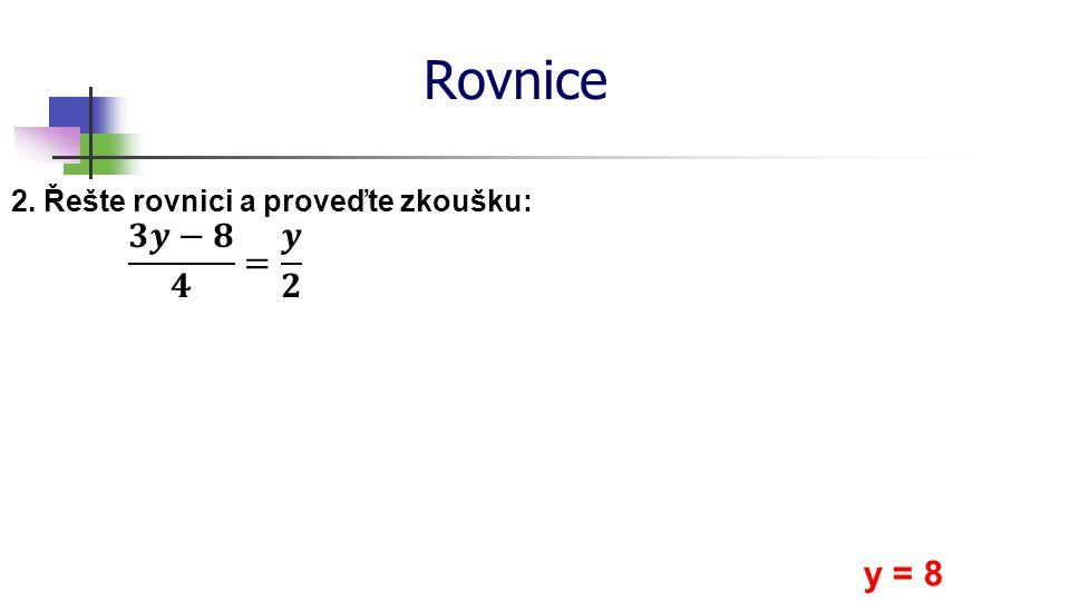 Rovnice 2. Řešte rovnici a proveďte zkoušku: y = 8