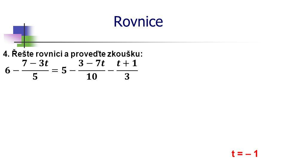 Rovnice 4. Řešte rovnici a proveďte zkoušku: t = – 1