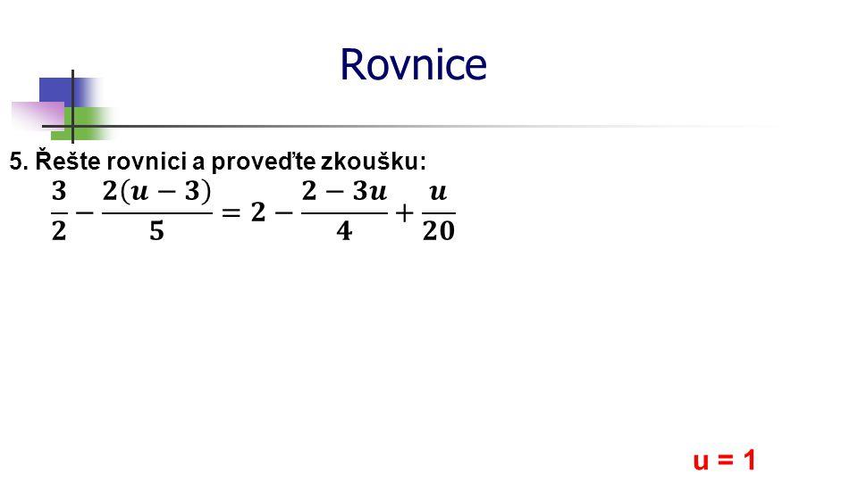 Rovnice 5. Řešte rovnici a proveďte zkoušku: u = 1
