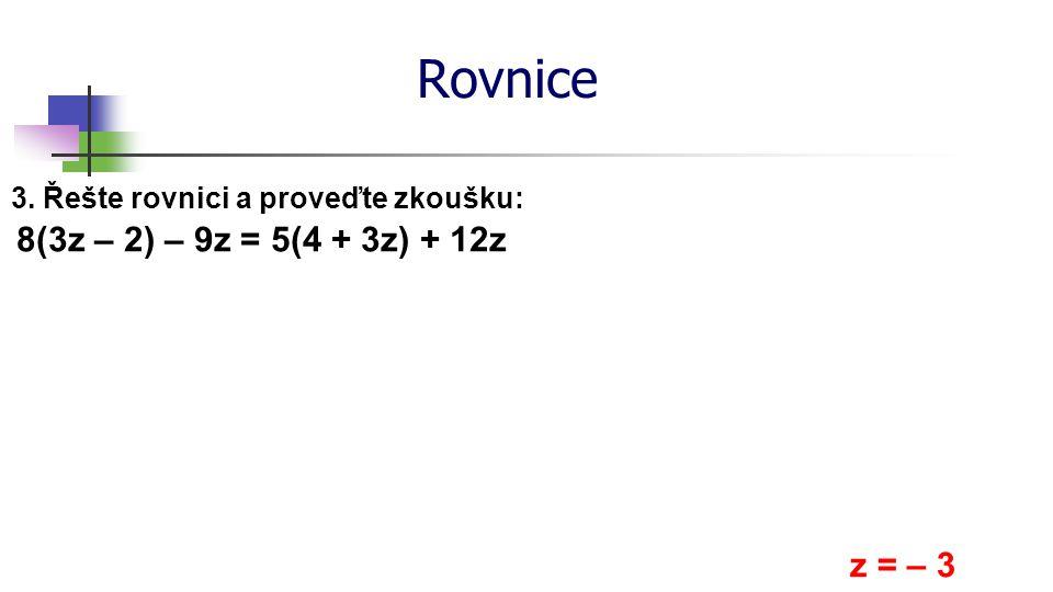 Rovnice 6. Řešte rovnici a proveďte zkoušku: v = – 10