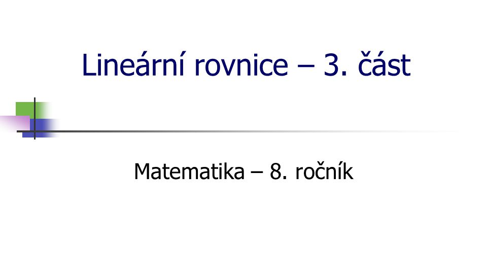Lineární rovnice – 3. část Matematika – 8. ročník