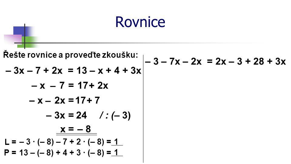 Rovnice Řešte rovnice a proveďte zkoušku: 4(x – 3) = 12 4x12= – = / : 4 x=6 L = 4 ∙ (6 – 3) = 12 P = 12 1.
