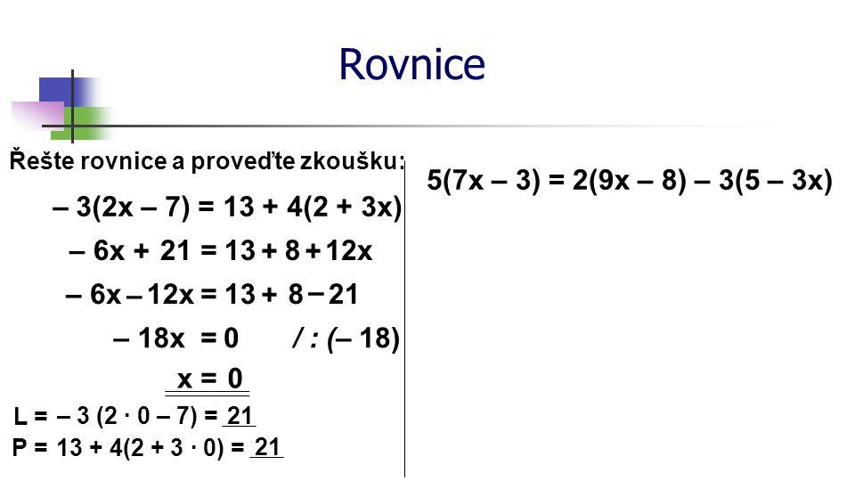 Rovnice Řešte rovnice a proveďte zkoušku: ∙ L = P = 1.
