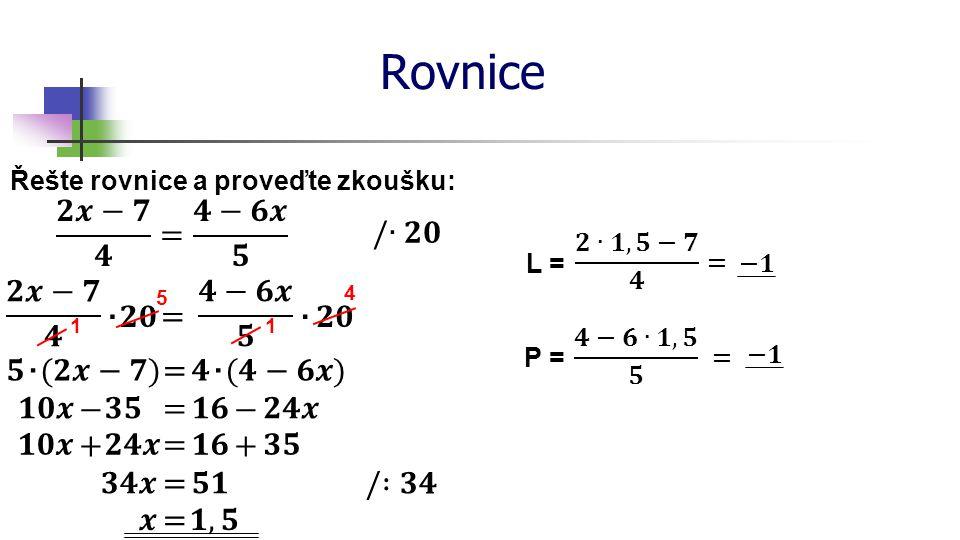 Rovnice Řešte rovnice a proveďte zkoušku: ∙∙ L = P = ∙∙ 1 5 1 4