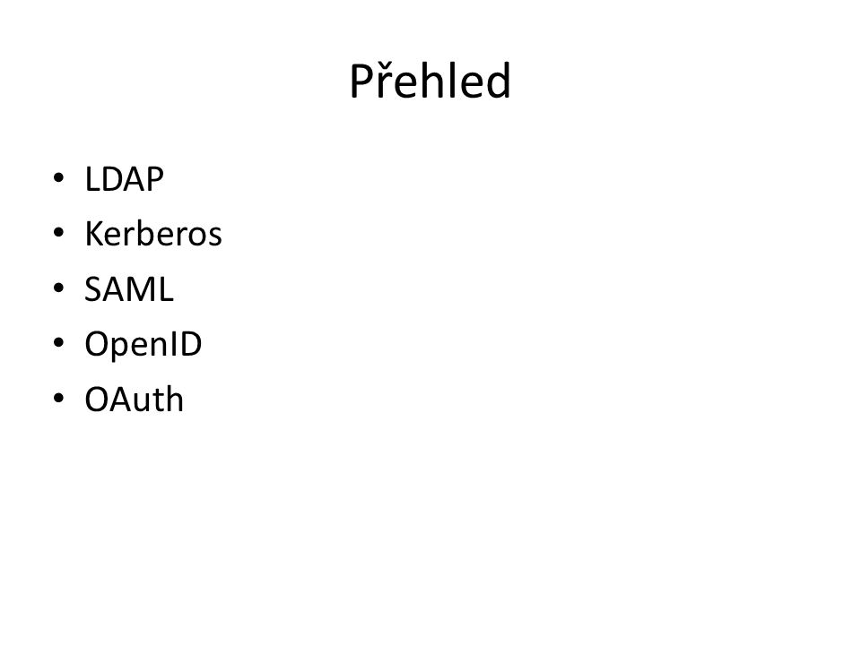 Přehled LDAP Kerberos SAML OpenID OAuth