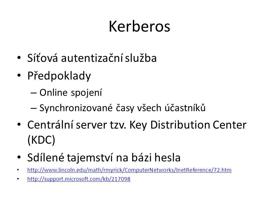 Kerberos Síťová autentizační služba Předpoklady – Online spojení – Synchronizované časy všech účastníků Centrální server tzv. Key Distribution Center
