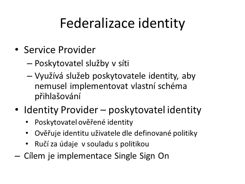 Federalizace identity Service Provider – Poskytovatel služby v síti – Využívá služeb poskytovatele identity, aby nemusel implementovat vlastní schéma