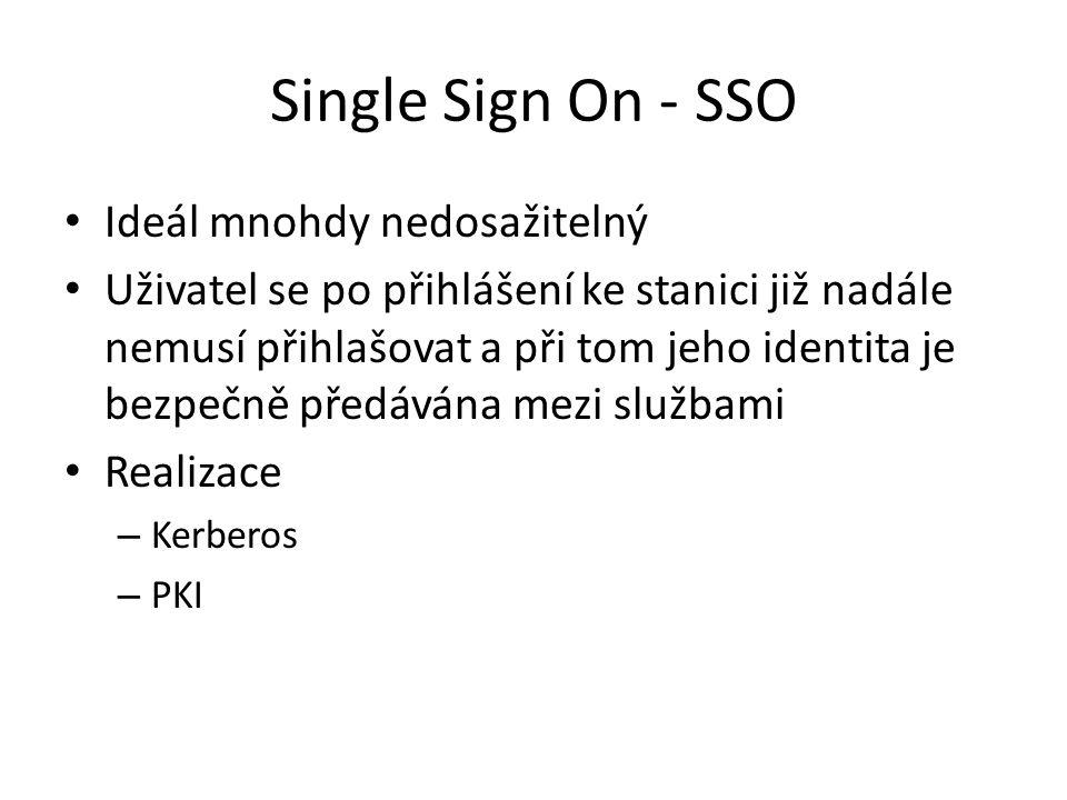 Single Sign On - SSO Ideál mnohdy nedosažitelný Uživatel se po přihlášení ke stanici již nadále nemusí přihlašovat a při tom jeho identita je bezpečně