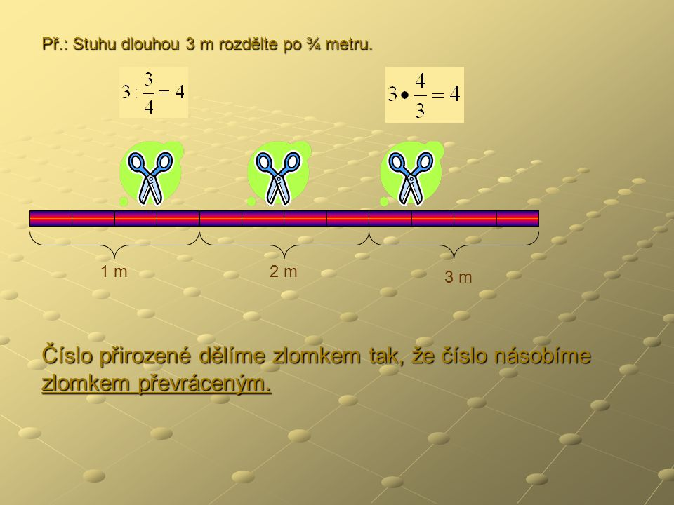 Př.: Stuhu dlouhou 3 m rozdělte po ¾ metru.