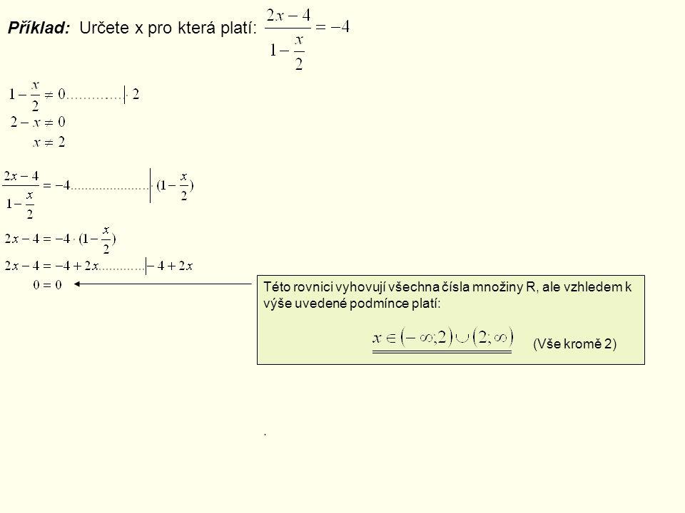 Příklad: Určete x pro která platí: Této rovnici vyhovují všechna čísla množiny R, ale vzhledem k výše uvedené podmínce platí:.