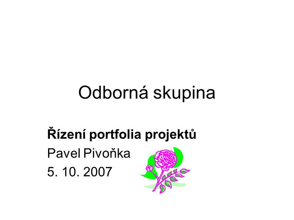 Odborná skupina Řízení portfolia projektů Pavel Pivoňka 5. 10. 2007