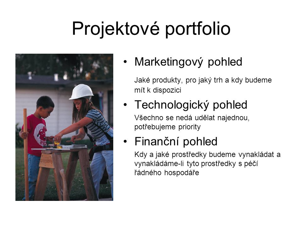 Projektové portfolio Marketingový pohled Jaké produkty, pro jaký trh a kdy budeme mít k dispozici Technologický pohled Všechno se nedá udělat najednou