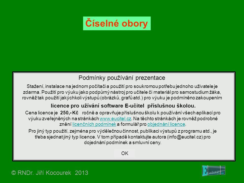© RNDr. Jiří Kocourek 2013 Číselné obory Podmínky používání prezentace Stažení, instalace na jednom počítači a použití pro soukromou potřebu jednoho u