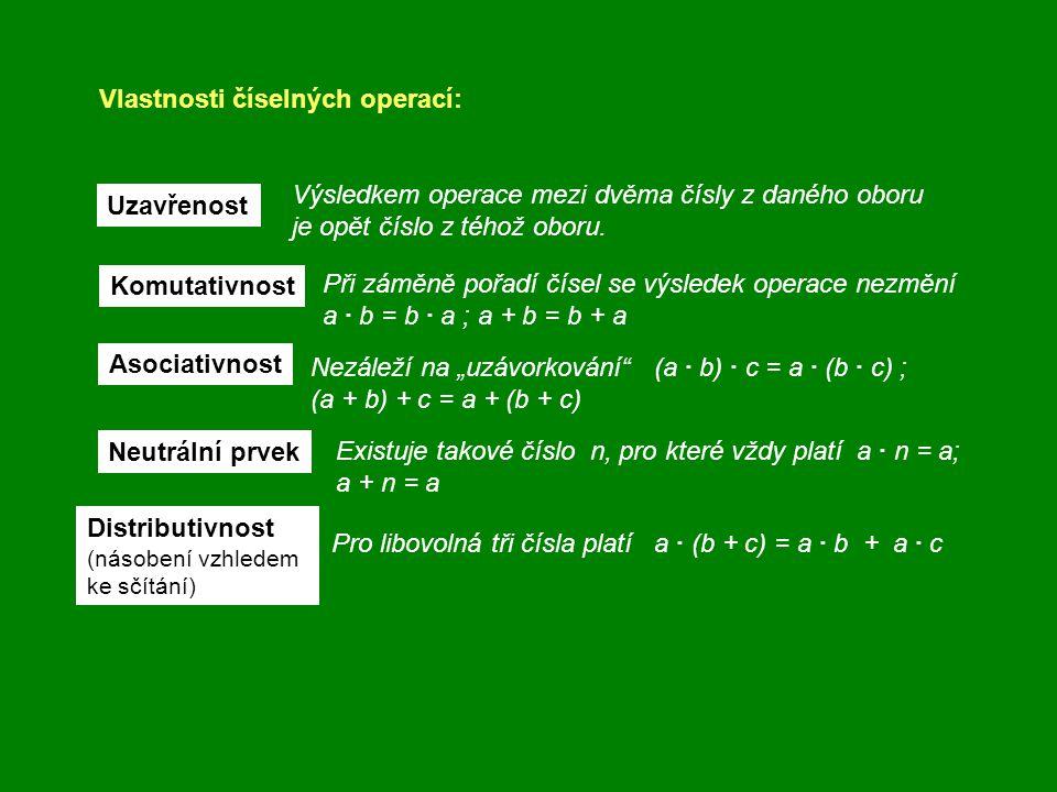 Uzavřenost sčítání a násobení Komutativnost sčítání i násobení Asociativnost sčítání i násobení Neutrální prvek vzhledem k násobení je číslo 1 Distributivnost (násobení vzhledem ke sčítání) Jsou-li a, b libovolná přirozená čísla, pak a + b i a · b je rovněž přirozené číslo.