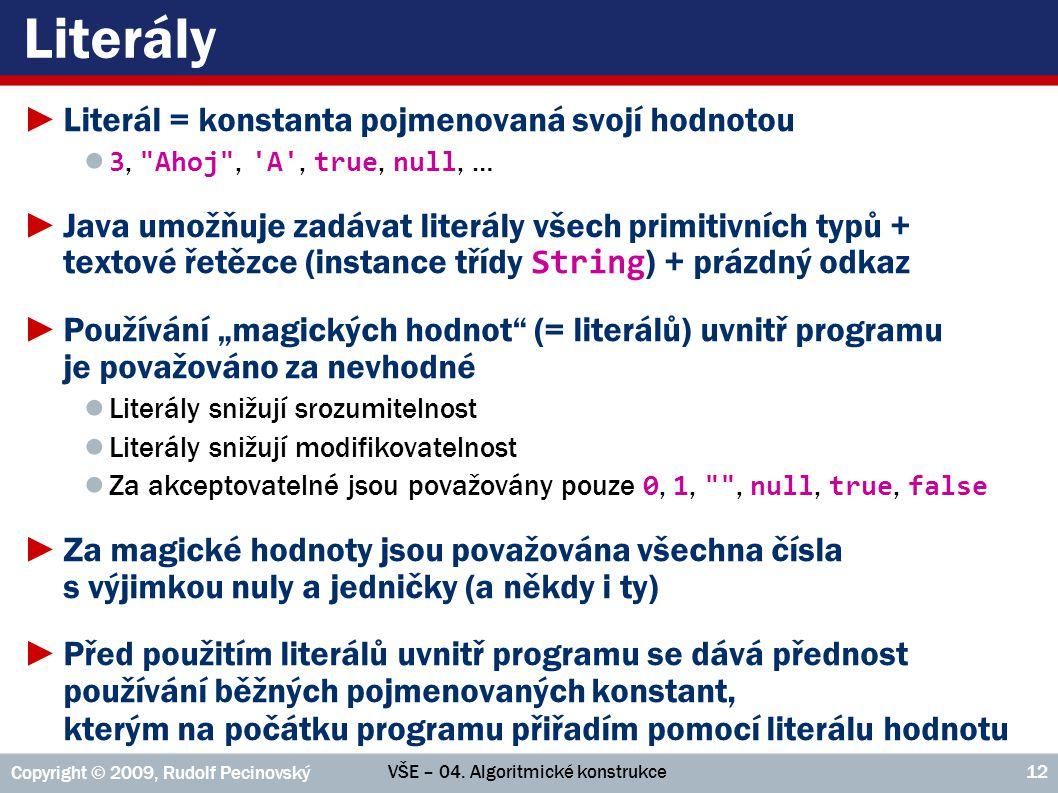 VŠE – 04. Algoritmické konstrukce Copyright © 2009, Rudolf Pecinovský 12 Literály ►Literál = konstanta pojmenovaná svojí hodnotou ● 3,