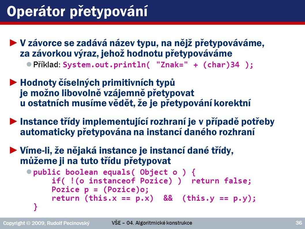 VŠE – 04. Algoritmické konstrukce Copyright © 2009, Rudolf Pecinovský 36 Operátor přetypování ►V závorce se zadává název typu, na nějž přetypováváme,