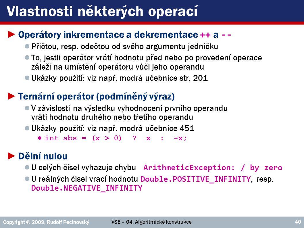 VŠE – 04. Algoritmické konstrukce Copyright © 2009, Rudolf Pecinovský 40 Vlastnosti některých operací ►Operátory inkrementace a dekrementace ++ a -- ●