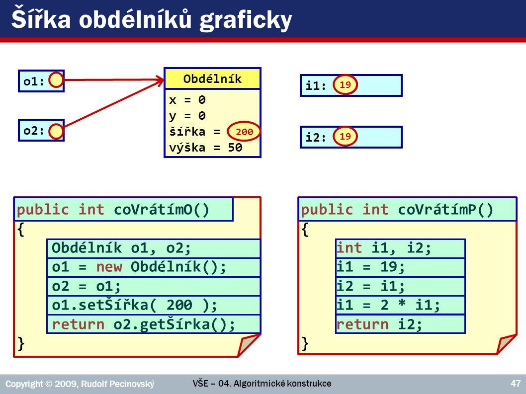 VŠE – 04. Algoritmické konstrukce Copyright © 2009, Rudolf Pecinovský 47 i1: ??? i2: ??? i1: 19 i2: 19 i1: 38 19 38 19 Šířka obdélníků graficky Obdéln