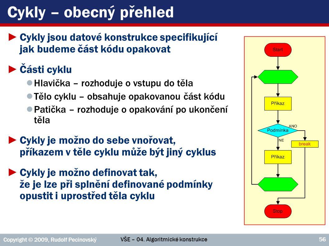 VŠE – 04. Algoritmické konstrukce Copyright © 2009, Rudolf Pecinovský 56 Cykly – obecný přehled ►Cykly jsou datové konstrukce specifikující jak budeme