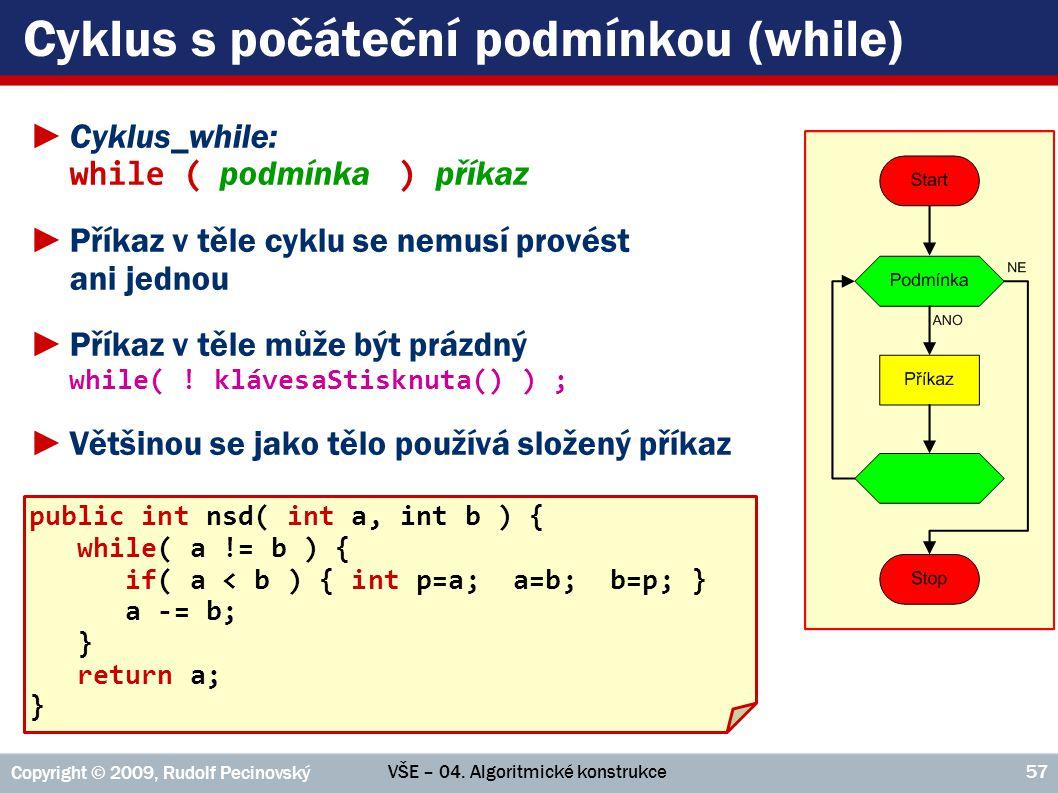 VŠE – 04. Algoritmické konstrukce Copyright © 2009, Rudolf Pecinovský 57 Cyklus s počáteční podmínkou (while) ►Cyklus_while: while ( podmínka ) příkaz