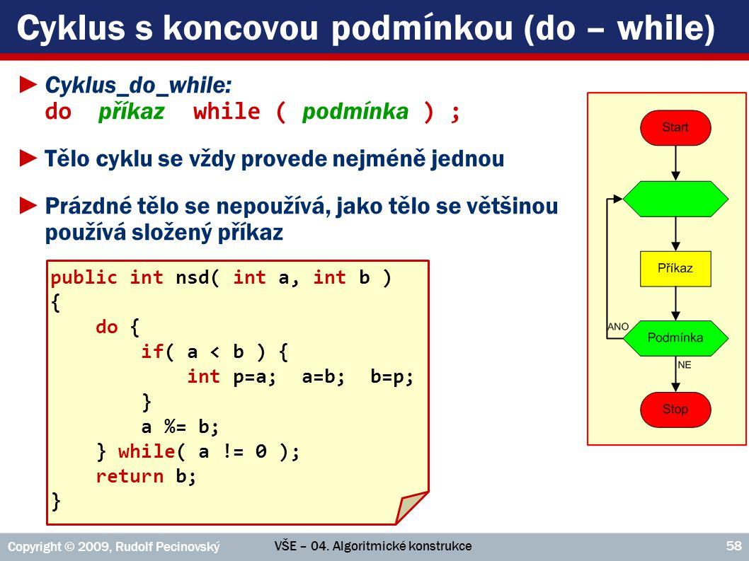 VŠE – 04. Algoritmické konstrukce Copyright © 2009, Rudolf Pecinovský 58 Cyklus s koncovou podmínkou (do – while) ►Cyklus_do_while: do příkaz while (