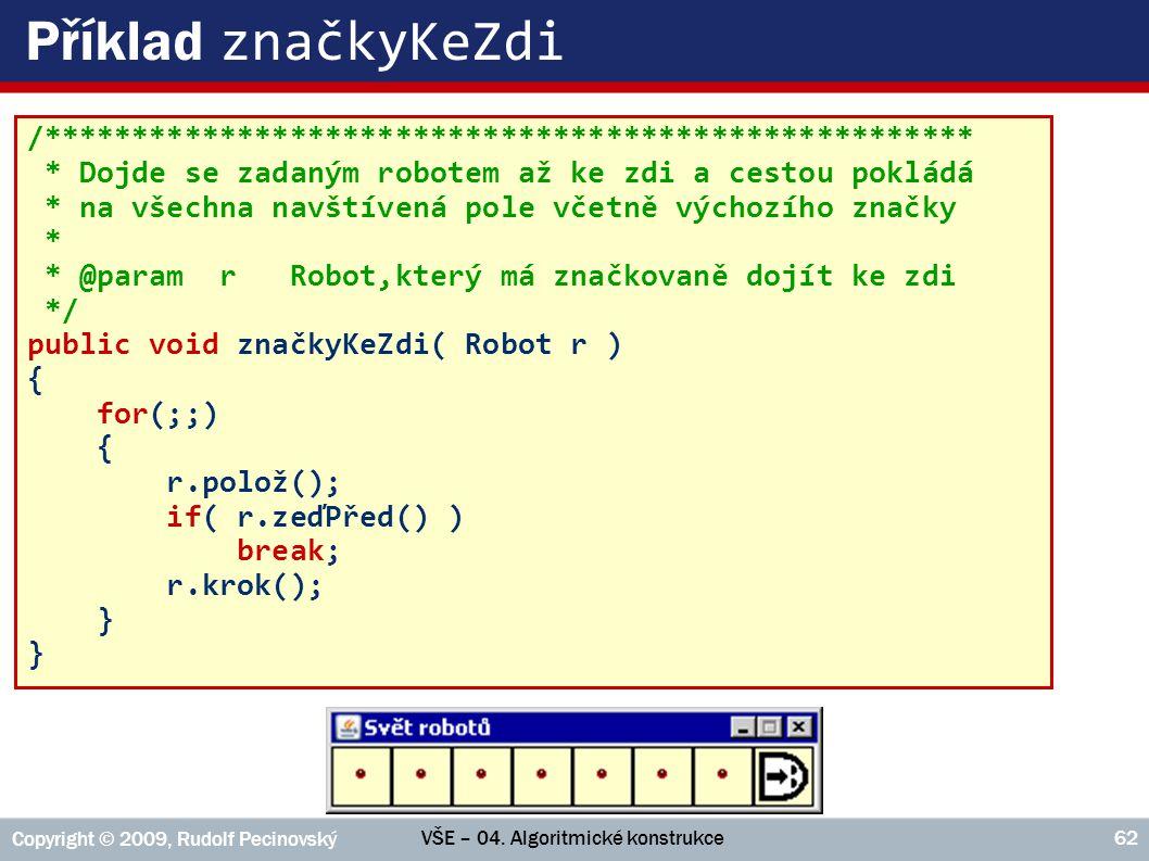 VŠE – 04. Algoritmické konstrukce Copyright © 2009, Rudolf Pecinovský 62 Příklad značkyKeZdi /***************************************************** *